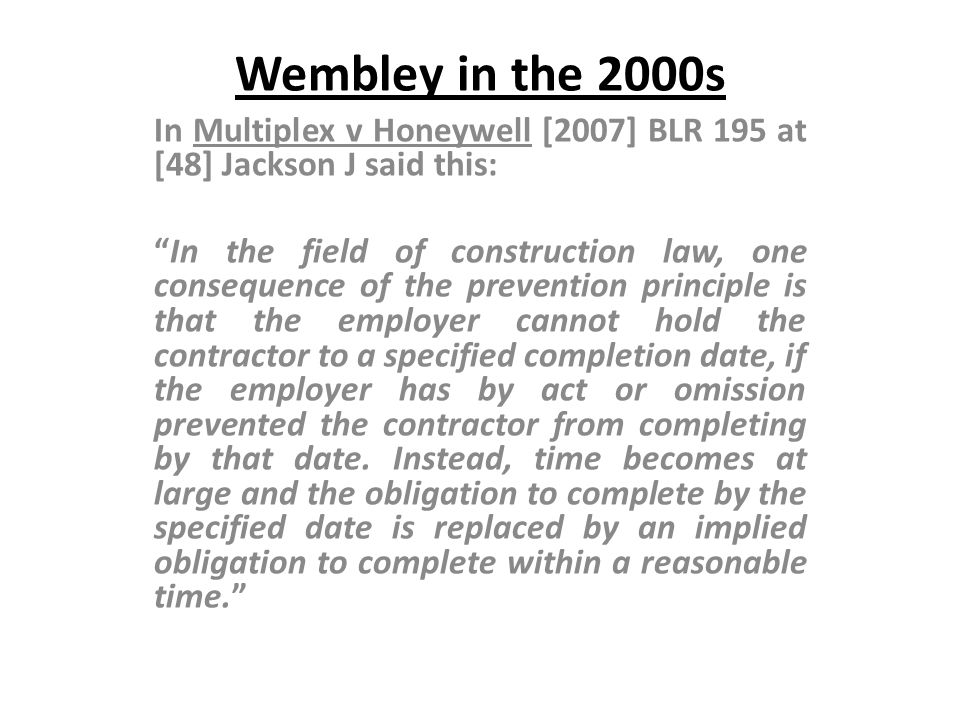 Wembley in the 2000s In Multiplex v Honeywell [2007] BLR 195 at [48] Jackson J said this: